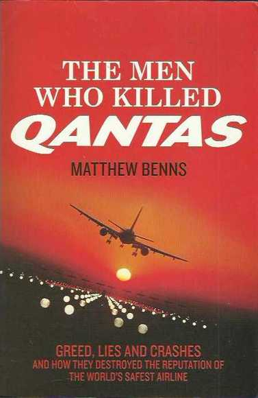 The Men Who Killed Qantas: Greed, Lies and Crashes and how they destroyed the reputation of the world
