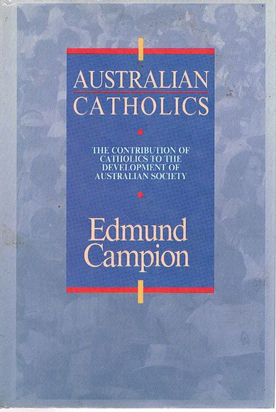 Australian Catholics: The Contribution of Catholics to the Development of Australian Society