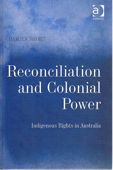 Reconciliation and Colonial Power: Indigenous Rights in Australia