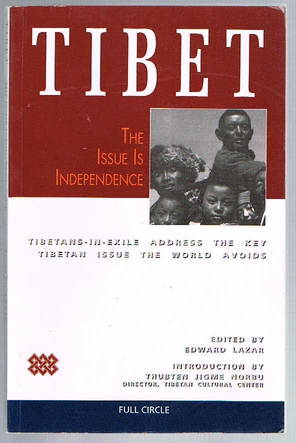 Tibet: The Issue Is Independence. Tibetans-In-Exile Address the Key Tibetan Issue the World Avoids