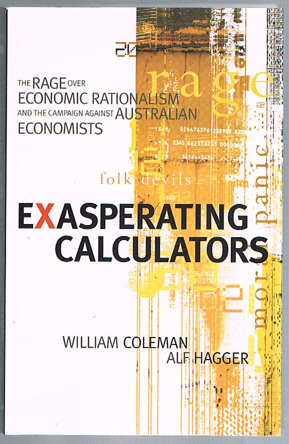 Exasperating Calculators: The Rage Over Economic Rationalism and the Campaign Against Australian Economists