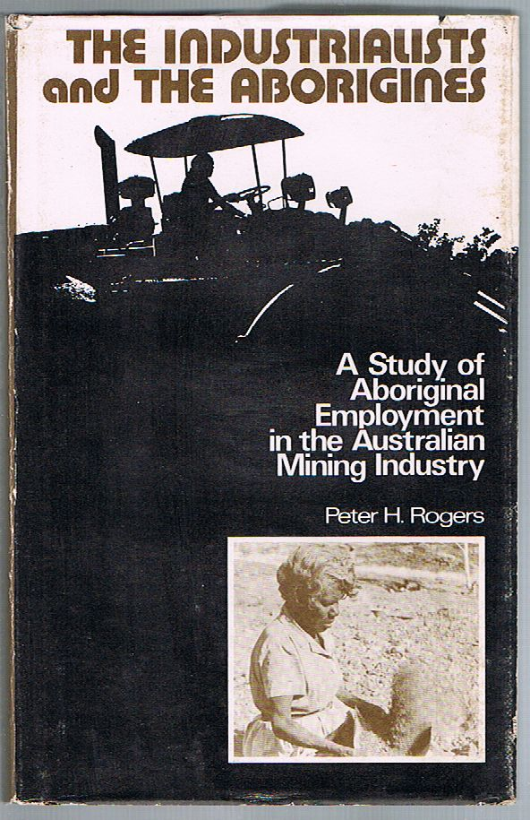 The Industrialists and the Aborigines: A Study of Aboriginal Employment in the Australian Mining Industry