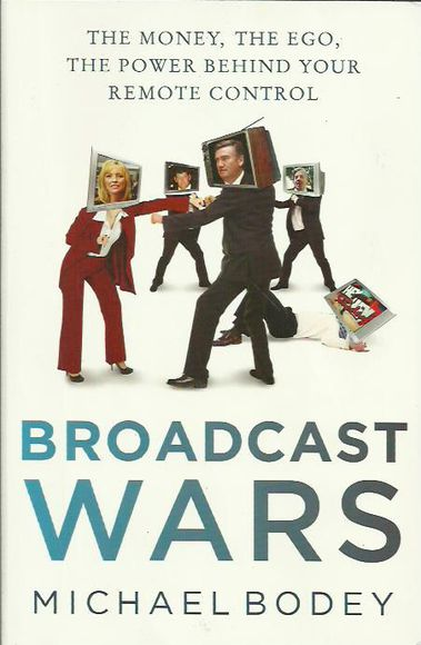 Broadcast Wars: The Money, the Ego, the Power Behind Your Remote Control