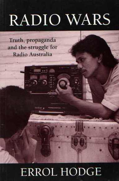 Radio Wars: Truth, Propaganda and the Struggle for Radio Australia