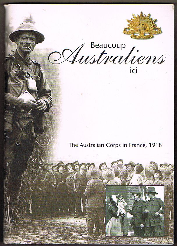 Beaucoup Australiens ici : The Australian Corps in France, 1918