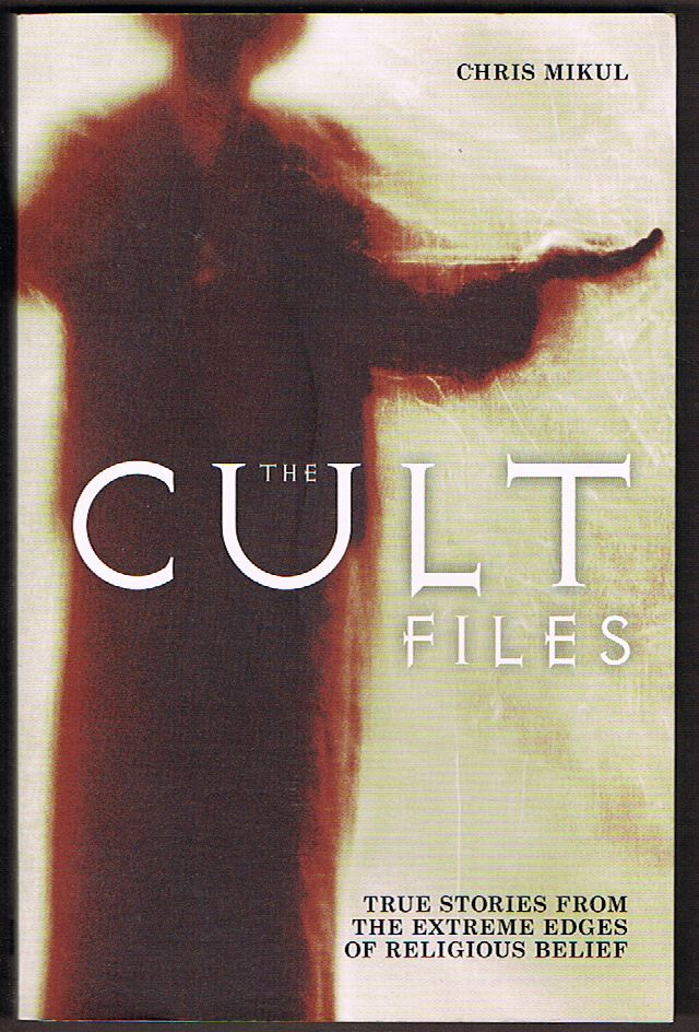 The Cult Files: True Stories from the Extreme Edges of Religious Belief