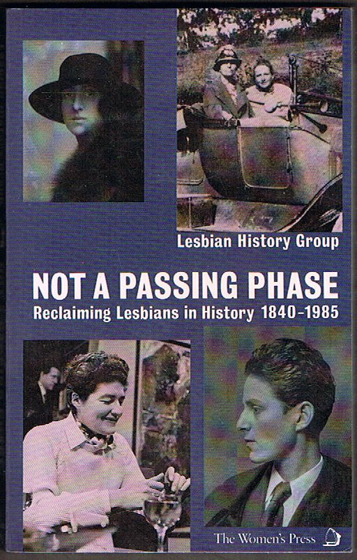 Not A Passing Phase: Reclaiming Lesbians In History 1840-1985