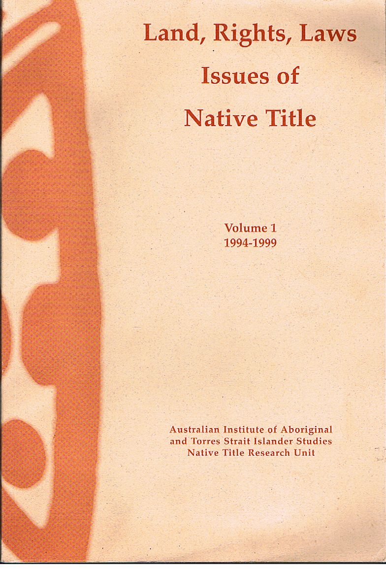 Land, Rights, Laws: Issues of Native Title. Issues paper. Volume 1: Issues Papers 1-30, Regional Agreements Papers, Numbers 1-7, 1994-1999