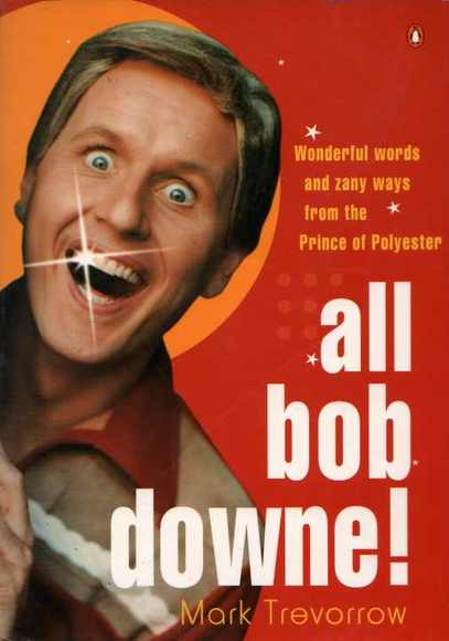 All Bob Downe! Wonderful words and zany ways from the Prince of Polyester