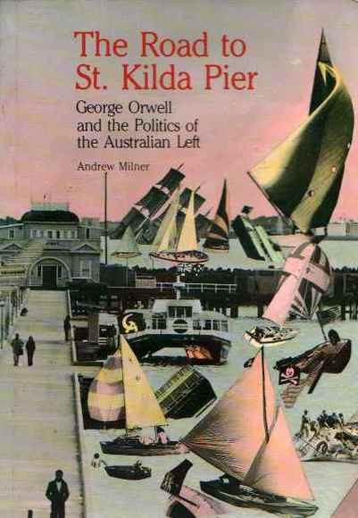 The Road to St. Kilda Pier: George Orwell and the Politics of the Australian Left