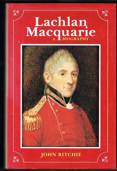 Lachlan Macquarie: A Biography