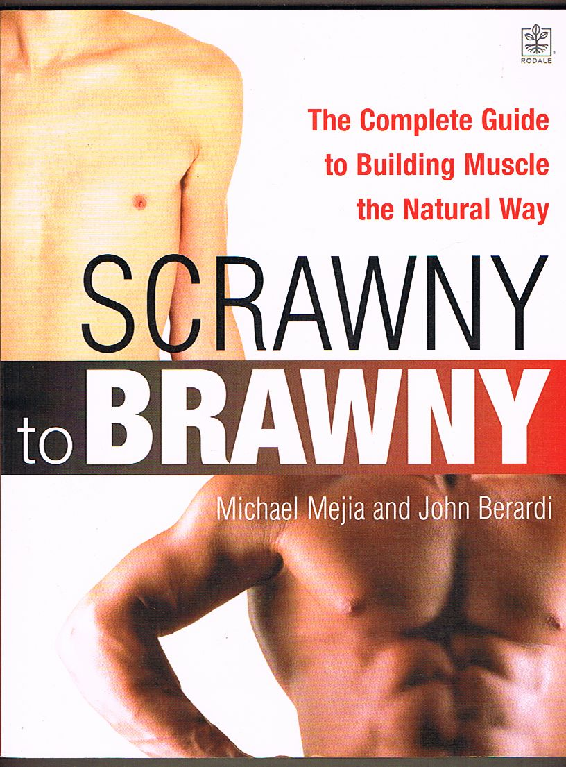 From Scrawny to Brawny: The Complete Guide to Building Muscle the Natural Way
