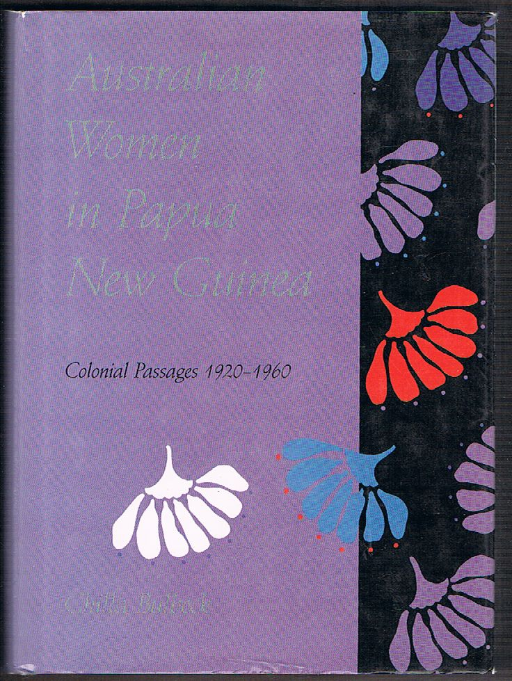 Australian Women in Papua New Guinea: Colonial Passages 1920-1960