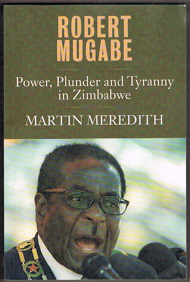 Robert Mugabe: Power, Plunder and Tyranny in Zimbabwe