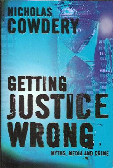 Getting Justice Wrong: Myths, Media and Crime