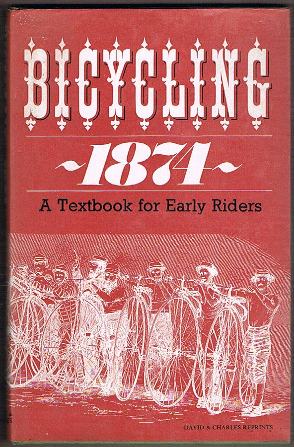 Bicycling 1874: A Text Book for Early Riders