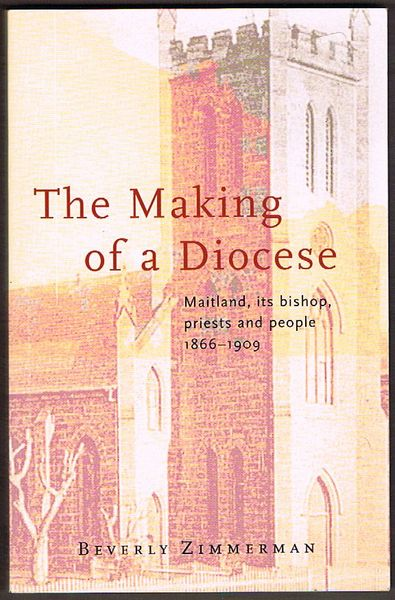 The Making of a Diocese: Maitland, its bishop, priests and people 1866-1909