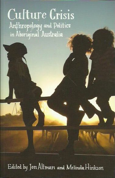 Culture Crisis: Anthropology and Politics in Aboriginal Australia