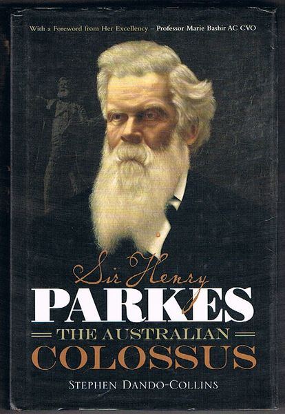 Sir Henry Parkes: The Australian Colossus. Hardcover