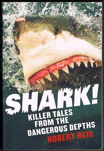 Shark! Killer Tales from the Dangerous Depths