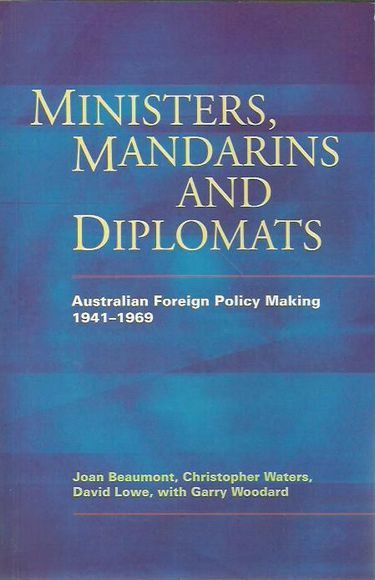Ministers, Mandarins and Diplomats: Australian Foreign Policy Making, 1941-1969