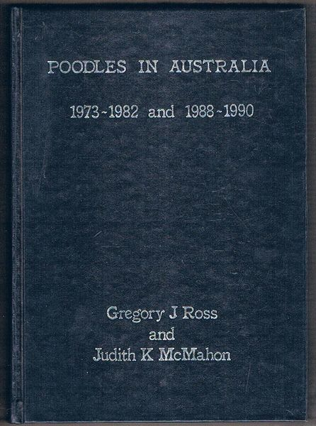 Poodles In Australia: A comprehensive record of the years 1973 through 1982 and 1988 through 1990