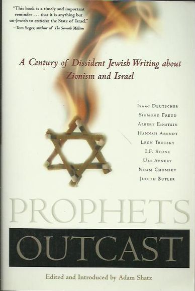 Prophets Outcast: A Century of Dissident Jewish Writing about Zionism and Israel