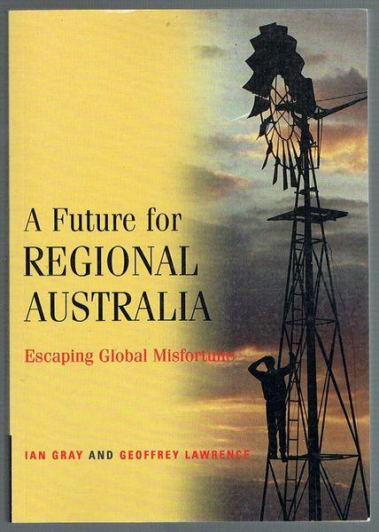 A Future for Regional Australia: Escaping Global Misfortune