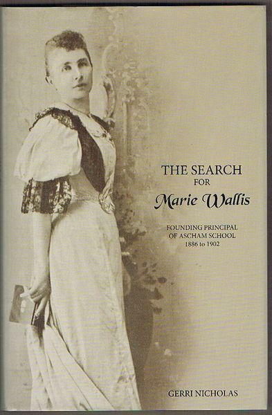 The Search for Marie Wallis: Founding Principal of Ascham School 1886 to 1902