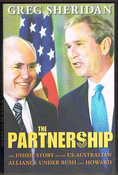 The Partnership: The Inside Story of the US-Australian Alliance under Bush and Howard
