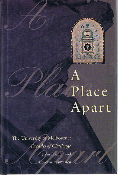 A Place Apart. The University of Melbourne: Decades of Challenge