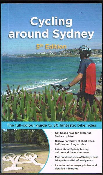 Cycling Around Sydney: The full-colour guide to 30 fantastic bike rides. 5th edition