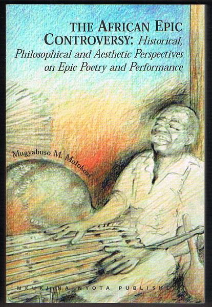 The African Epic Controversy: Historical, Philosophical and Aesthetic Perspectives on Epic Poetry and Performance