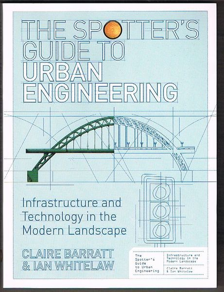 The Spotter's Guide to Urban Engineering: Infrastructure and Technology in the Modern Landscape