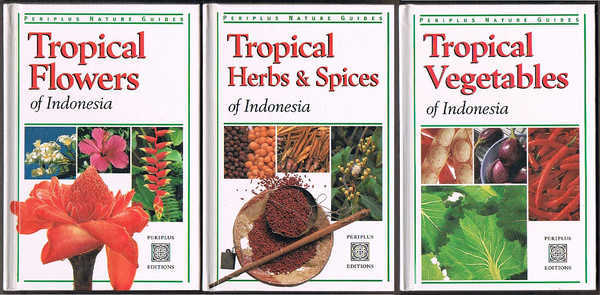 Tropical Herbs & Spices of Indonesia; Tropical Flowers of Indonesia and Tropical Vegetables of Indonesia