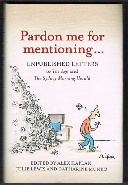 Pardon Me for Mentioning . . .Unpublished letters to The Age and The Sydney Morning Herald