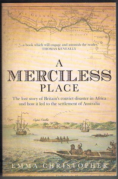 A Merciless Place: The Lost Story of Britain's Convict Disaster in Africa and How it Led to the Settlement of Australia