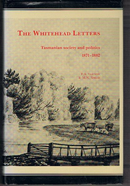 The Whitehead Letters: Tasmanian society and politics 1871-1882 as seen through the letterbooks of John Whitehead MHA of