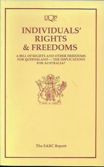 Individuals' Rights & Freedoms: A Bill of Rights and Other Freedoms for Queensland - the Implications for Australia? The EARC Report