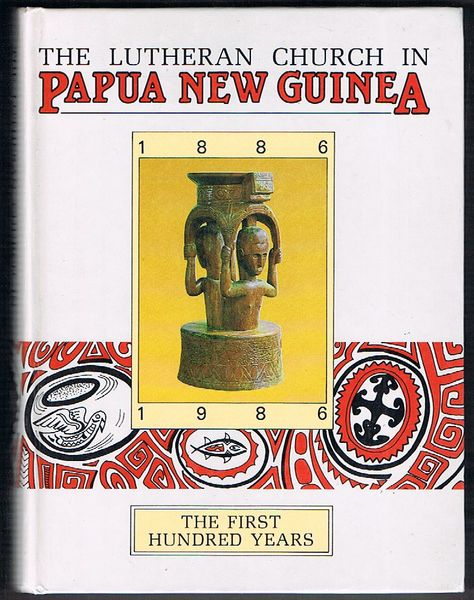The Lutheran Church in Papua New Guinea: The First Hundred Years 1886-1986
