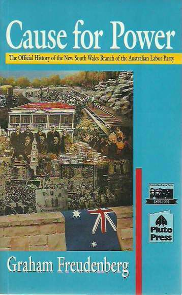 Cause for Power: The Official History of the New South Wales Branch of the Australian Labor Party
