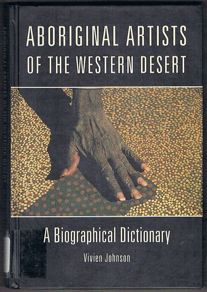 Aboriginal Artists of the Western Desert: A Biographical Dictionary