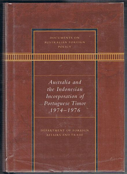 Documents on Australian Foreign Policy: Australia and the Indonesian Incorporation of Portuguese Timor 1974-1976