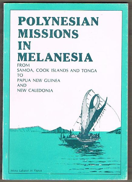 Polynesian Missions in Melanesia: From Samoa, Cook Islands and Tonga to Papua New Guinea and New Caledonia