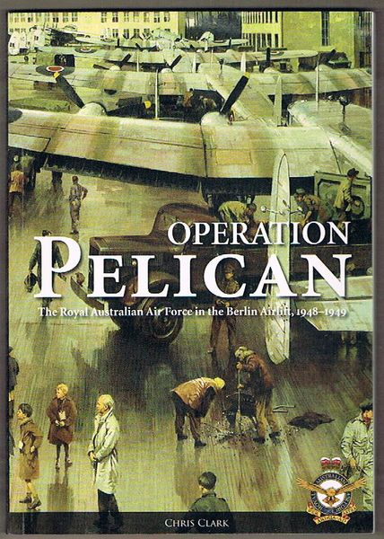 Operation Pelican: The Royal Australian Air Force in the Berlin Airlift 1948-1949