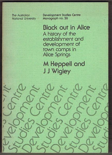 Black Out in Alice: A History of the Establishment and Development of Town Camps in Alice Springs