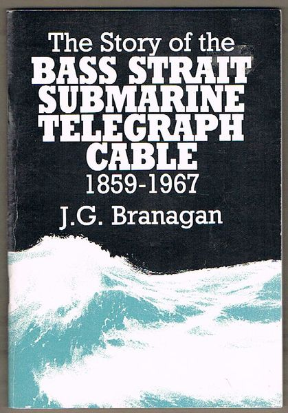 The Story of the Bass Strait Submarine Telegraph Cable 1859-1967