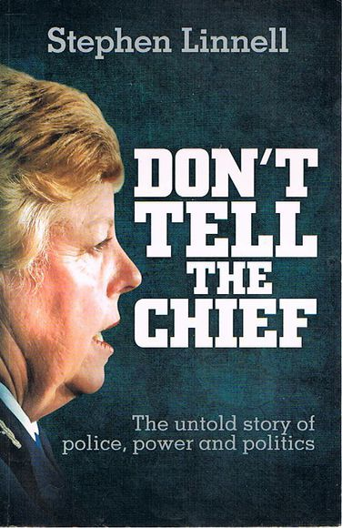 Don't Tell the Chief: The Untold Story of Police, Power and Politics