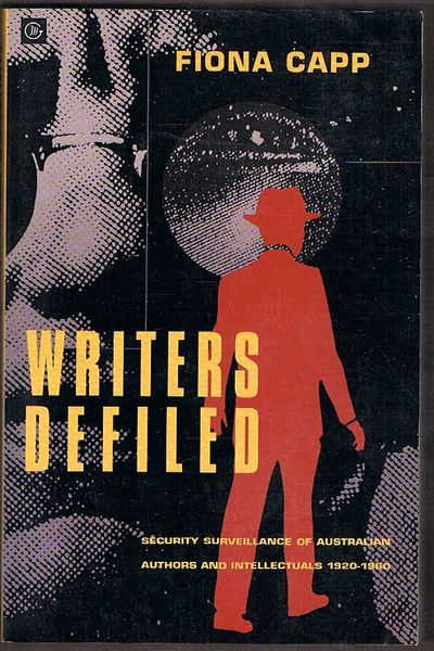 Writers Defiled: Security Surveillance of Australian Authors and Intellectuals 1920-1960