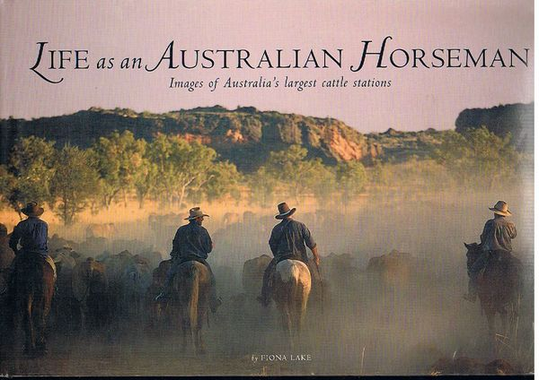 Life as an Australian Horseman: Images of Australia's largest cattle stations
